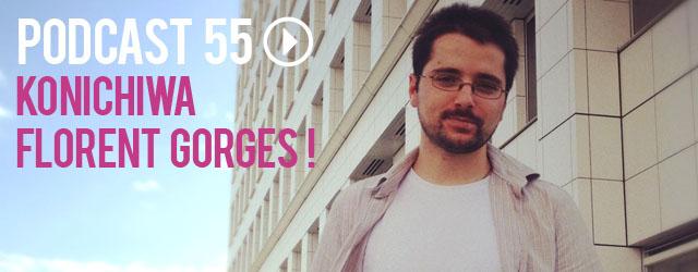 55 : Konichiwa Florent Gorges !