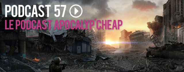 57 : le podcast apocalyp'cheap