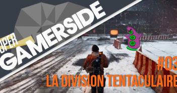 Super Gamerside #03 : La division tentaculaire