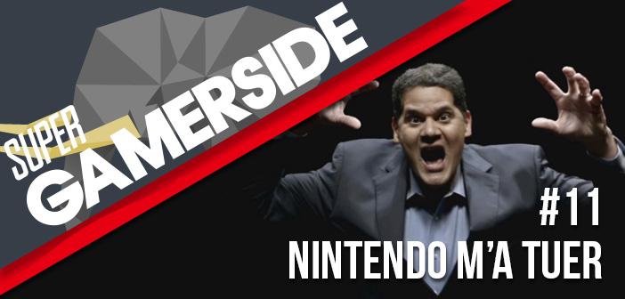 Super Gamerside #11 : Nintendo m'a tuer