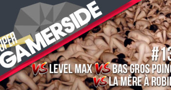 Super Gamerside #13 : VS Level Max VS Bas Gros Poing VS La mère à Robin