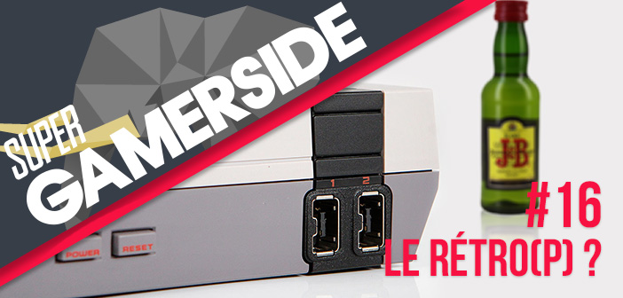 Super Gamerside #16 : le rétro(p) ?