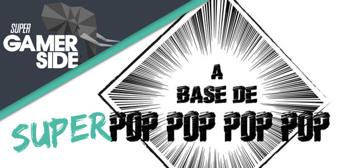 Super Gamerside #29 : A base de super Popopopop