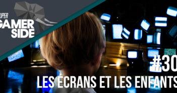 Super Gamerside #30 : Les écrans et les enfants