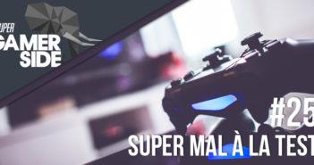 Super Gamerside #25 : Super mal à la test #1