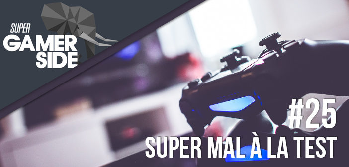 Super Gamerside #25 : Super mal à la test #1
