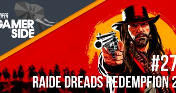 Super Gamerside #27 : Raide dreads redempfion 2